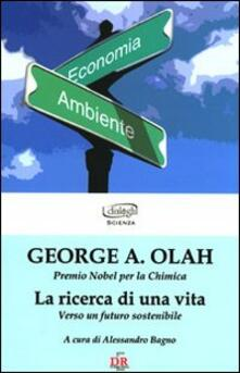 La ricerca di una vita. Verso un futuro sostenibile - George A. Olah - copertina