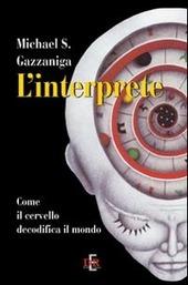 L' interprete. Come il cervello decodifica il mondo