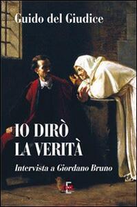 Io dirò la verità. Intervista a Giordano Bruno
