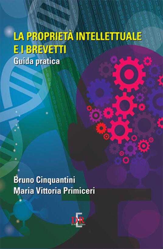 La proprietà intellettuale e i brevetti. Guida pratica - Bruno Cinquantini,M. Vittoria Primiceri - copertina