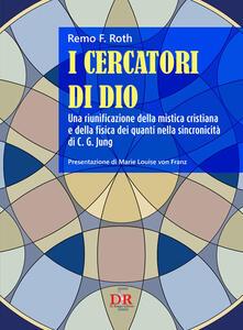 I cercatori di Dio. Una riunificazione della mistica cristiana e della fisica dei quanti nella sincronicità di C. G. Jung.pdf