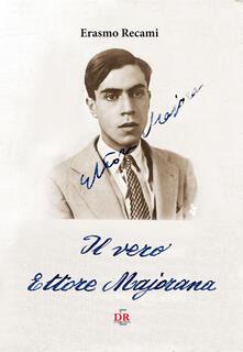Il vero Ettore Majorana - Erasmo Recami - copertina