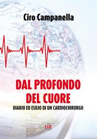 Dal profondo del cuore. Diario ed esilio di un cardiochirurgo - Campanella Ciro - wuz.it