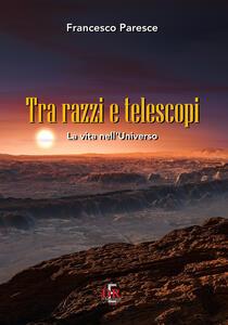 Tra razzi e telescopi. La vita nell'universo