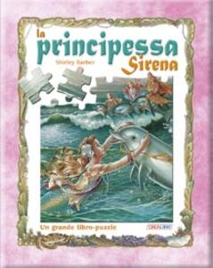 La principessa Sirena. Un grande libro-puzzle