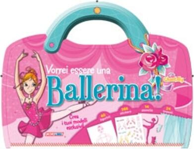 Vorrei essere una ballerina! Con adesivi. Ediz. illustrata