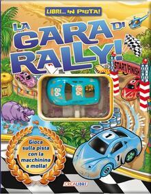 La gara di rally. Libri... in pista! Con gadget.pdf