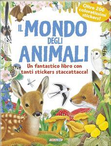 Il mondo degli animali. Pianeta natura. Con adesivi