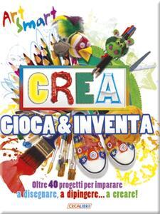 Crea gioca & inventa. Art smart