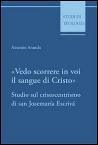 Libro Vedo scorrere in voi il sangue di Cristo. Studio sul cristocentrismo di san Josemaría Escrivá Antonio Aranda