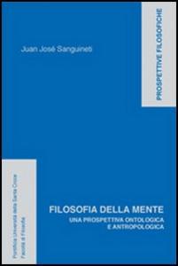 Libro Filosofia della mente. Una prospettiva ontologica e antropologica Juan J. Sanguineti