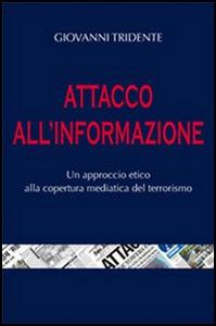 Libro Attacco all'informazione. Un approccio etico alla copertura mediatica del terrorismo Giovanni Tridente