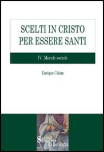 Libro Scelti in Cristo per essere santi. Vol. 4: Morale sociale. Enrique Colom