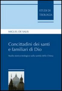 Libro Concittadini dei santi e familiari di Dio. Studio storico-teologico sulla santità della Chiesa Miguel De Salis