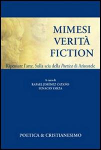 Libro Mimesi, verità, fiction. Ripensare l'arte. Sulla scia della poetica di Aristotele