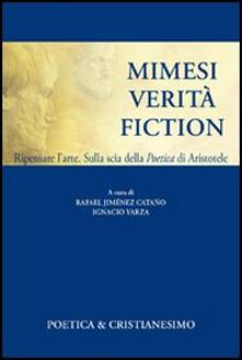 Mimesi, verità, fiction. Ripensare l'arte. Sulla scia della poetica di Aristotele - copertina
