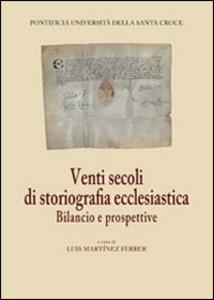 Libro Venti secoli di storiografia ecclesiastica. Bilancio e prospettive