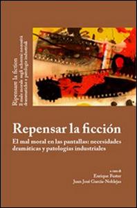 Libro Repensar la ficción. El mal moral en las pantallas: necesidades dramáticas y patologías industriales