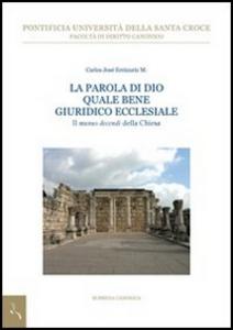 Libro La Parola di Dio quale bene giuridico ecclesiale. Il «munus docendi» della Chiesa Carlos José Errázuriz