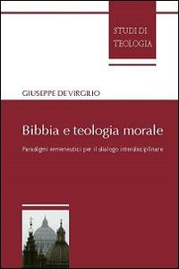 Libro Bibbia e teologia morale. Paradigmi ermeneutici per il dialogo interdisciplinare Giuseppe De Virgilio