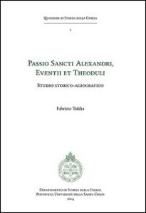 Libro Passio sancti Alexandri eventii et theoduli. Studio storico-agiografico Fabrizio Tiddia