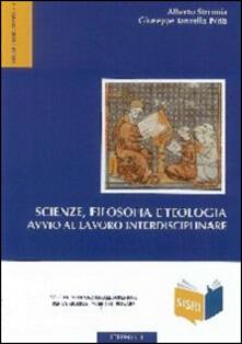 Scienze, filosofia e teologia. Avvio al lavoro interdisciplinare - Alberto Strumia,Giuseppe Tanzella Nitti - copertina
