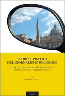 Teoria e pratica del giornalismo religioso. Come informare sulla Chiesa Cattolica: fonti, logiche, storie, personaggi - copertina