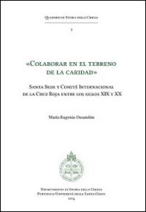 Libro «Colaborar en el terreno de la caridad». Santa Sede y Comité Internacional de la Cruz Roja entre los siglos XIX y XX M. Eugenia Ossandón