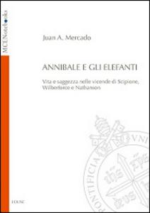 Libro Annibale e gli elefanti. Vita e saggezza nelle vicende di Scipione, Wilberforce e Nathanson Juan A. Mercado