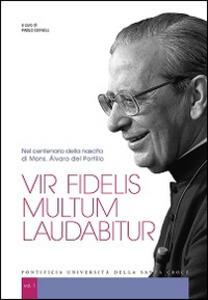 Vir fidelis multum laudabitur. Nel centenario della nascita di Mons. Álvaro del Portillo