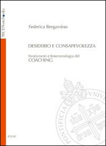 Libro Desiderio e consapevolezza. Fondamenti e fenomenologia del coaching Federica Bergamino