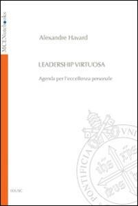 Leadership virtuosa. Agenda per l'eccellenza personale