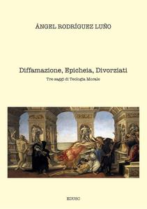 Ebook Diffamazione, Epicheia, Divorziati. Tre saggi di Teologia Morale Rodríguez Luño, Angel