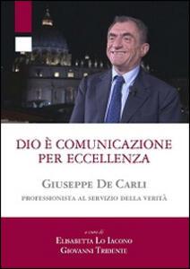 Dio è comunicazione per eccellenza. Giuseppe De Carli, professionista al servizio della Verità