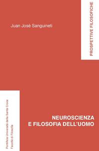 Ebook Neuroscienza e filosofia dell'uomo Sanguineti, Juan José
