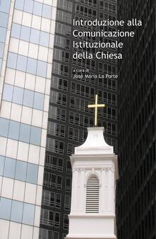 Introduzione alla Comunicazione Istituzionale della Chiesa - José María La Porte - ebook
