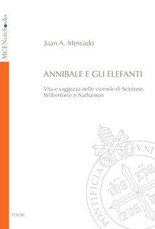 Annibale e gli elefanti. Vita e saggezza nelle vicende di Scipione, Wilberforce e Nathanson - Juan A. Mercado - ebook