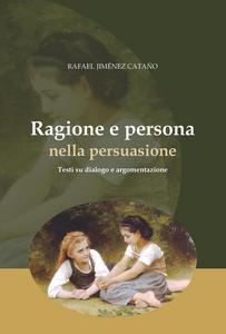 Ebook Ragione e persona nella persuasione. Testi su dialogo e argomentazione Jiménez Catano, Rafael