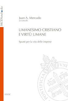 Umanesimo cristiano e virtù umane. Spunti per la vita delle imprese - Juan Andrés Mercado - ebook