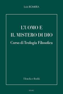 L' uomo e il mistero di Dio. Corso di teologia filosofica - Luis Romera - ebook