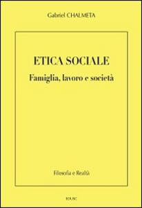 Etica sociale. Famiglia, lavoro e società