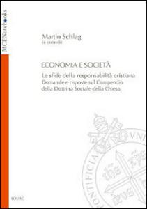 Libro Economia e società. Le sfide della responsabilità cristiana. Domande e risposte sul Compendio della Dottrina Sociale della Chiesa