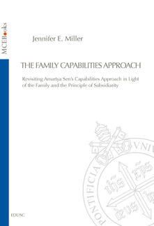 Thefamily capabilities approach. Revisiting Amartya Sen's capabilities approach in light of the family and the principle of subsidiarity