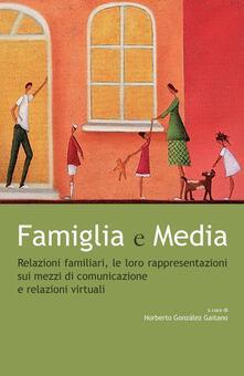 Famiglia e media. Relazioni familiari, le loro rappresentazioni sui mezzi di comunicazione e relazioni virtuali - Noberto González Gaitano - ebook