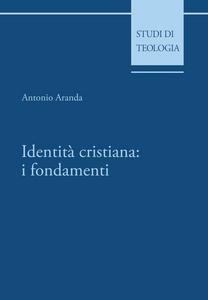 Ebook Identità cristiana: i fondamenti Aranda, Antonio