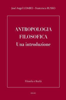 Antropologia filosofica. Una introduzione - José A. Lombo,Francesco Russo - ebook