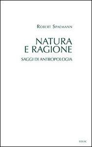 Natura e ragione. Saggi di antropologia