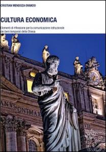 Libro Cultura economica. Elementi di riflessione per la comunicazione istituzionale dei beni temporali della Chiesa Cristian Mendoza Ovando