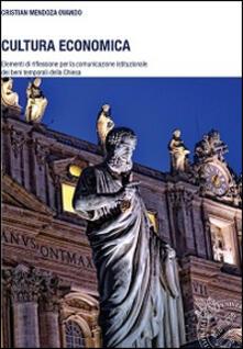 Cultura economica. Elementi di riflessione per la comunicazione istituzionale dei beni temporali della Chiesa - Cristian Mendoza Ovando - copertina