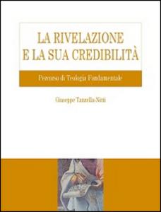 Libro La Rivelazione e la sua credibilità. Percorso di teologia fondamentale Giuseppe Tanzella Nitti